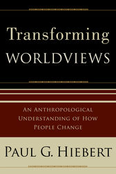 Transforming Worldviews by Paul G. Hiebert