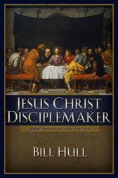 Jesus Christ, Disciplemaker by Bill Hull