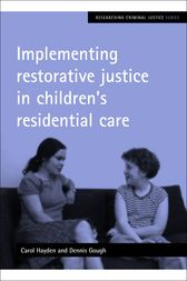 Implementing Restorative Justice in Children's Residential Care by Carol Hayden