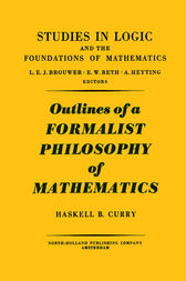 Outlines of a formalist philosophy of mathematics by Haskell B. Curry