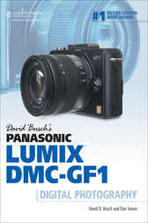David Busch's Panasonic Lumix DMC-GF1 Guide to Digital Photography by David D. Busch