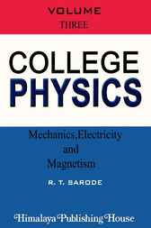 College Physics, 3: Mechanics, Electricity and Magnetism by R.T. Sarode