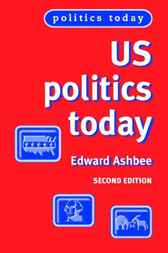 US Politics Today by Edward Ashbee
