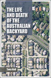 The Life and Death of the Australian Backyard by Tony Hall