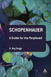 Schopenhauer: A Guide for the Perplexed by R. Raj Singh
