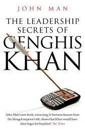 The Leadership Secrets of Genghis Khan by John Man