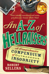 An A-Z of Hellraisers by Robert Sellers