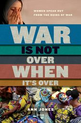 War Is Not Over When It's Over by Ann Jones