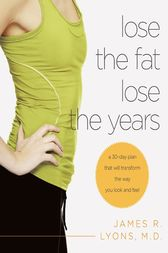 Lose the Fat, Lose the Years by James Lyons