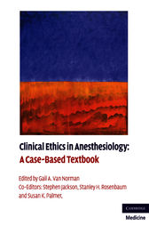 Clinical Ethics in Anesthesiology by Gail A. Van Norman