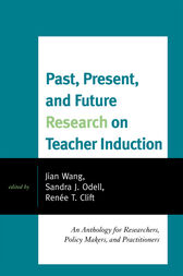 Past, Present, and Future Research on Teacher Induction by Jian Wang