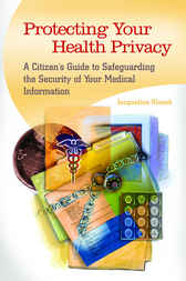 Protecting Your Health Privacy: A Citizen's Guide to Safeguarding the Security of Your Medical Information by Jacqueline Klosek