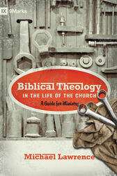 Biblical Theology in the Life of the Church (Foreword by Thomas R. Schreiner) by Michael Lawrence