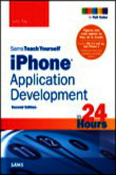 Sams Teach Yourself iPhone Application Development in 24 Hours by John Ray