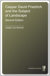 Caspar David Friedrich and the Subject of Landscape by Joseph Leo Koerner