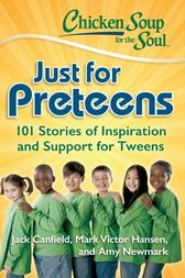Chicken Soup for the Soul: Just for Preteens by Jack Canfield