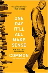 One Day It'll All Make Sense by Common;  Adam Bradley