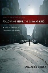 Following Jesus, the Servant King by Jonathan Lunde