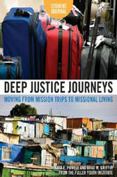 Deep Justice Journeys Student Journal by Kara E. Powell