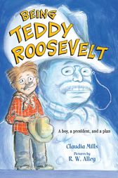 Being Teddy Roosevelt by Claudia Mills