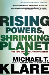 Rising Powers, Shrinking Planet by Michael Klare