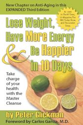 Lose Weight, Have More Energy and Be Happier in 10 Days by Peter Glickman