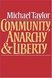 Community, Anarchy and Liberty by Michael Taylor
