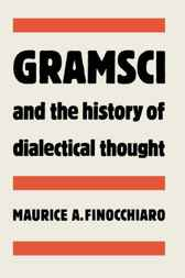 Gramsci and the History of Dialectical Thought by Maurice A. Finocchiaro