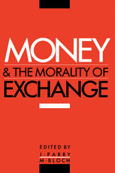 Money and the Morality of Exchange by Jonathan Parry