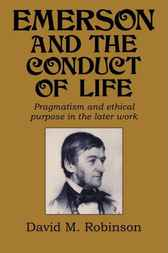 Emerson and the Conduct of Life by David M. Robinson