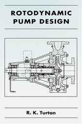 Rotodynamic Pump Design by R. K. Turton