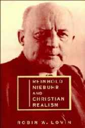 Reinhold Niebuhr and Christian Realism by Robin W. Lovin