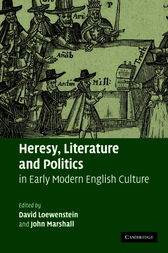 Heresy, Literature and Politics in Early Modern English Culture by David Loewenstein