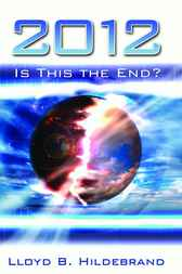 2012: Is This the End? by Lloyd Hildebrand