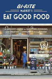 Bi-Rite Market's Eat Good Food by Sam Mogannam