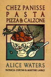 Chez Panisse Pasta, Pizza, Calzone by Alice Waters