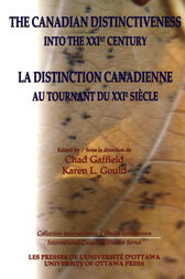 The Canadian Distinctiveness into the XXIst Century - La distinction canadienne au tournant du XXIe siècle by Chad Gaffield