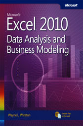 Microsoft® Excel® 2010: Data Analysis and Business Modeling by Wayne L. Winston