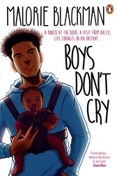 boys dont cry by malorie blackman Boys don't cry is a book about a boy has to give up everything for a baby, emma, that he doesn't even want this book is so good i couldn't put it down as i got close to the end of it.