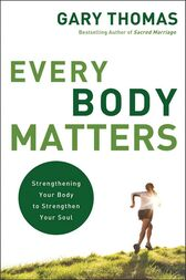 Every Body Matters by Gary L. Thomas