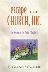 Escape from Church, Inc. by E. Glenn Wagner