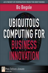 Ubiquitous Computing for Business Innovation by Bo Begole