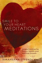 Smile to Your Heart Meditations by Irmansyah Effendi