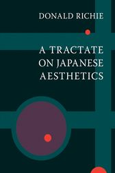 A Tractate on Japanese Aesthetics by Donald Richie