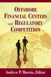 Offshore Financial Centers and Regulatory Competition by Andrew P. Morriss