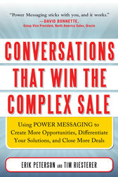 Conversations That Win the Complex Sale:  Using Power Messaging to Create More Opportunities, Differentiate your Solutions, and Close More Deals by Erik Peterson