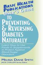 User's Guide to Preventing & Reversing Diabetes Naturally by Melissa Diane Smith