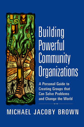 Building Powerful Community Organizations by Michael Jacoby Brown