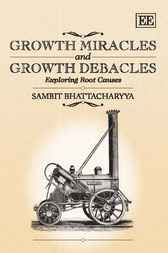 Growth Miracles and Growth Debacles by Sambit Bhattacharyya