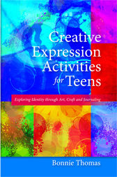 Creative Expression Activities for Teens by Bonnie Thomas